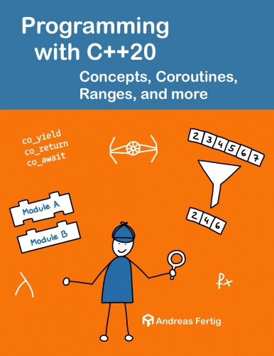Programming with C++20 - Concepts, Coroutines, Ranges, and more